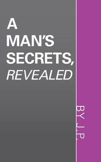 A Man's Secrets, Revealed