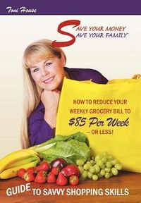 Save Your Money, Save Your Family Tm Guide to Savvy Shopping Skills