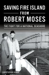 Saving Fire Island from Robert Moses