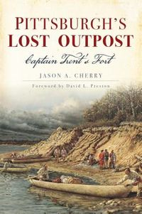 Pittsburgh?s Lost Outpost