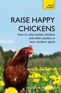 Raise Happy Chickens