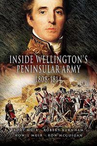 Inside Wellington's Peninsular Army 1808- 814