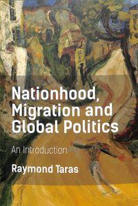 Nationhood, Migration and Global Politics
