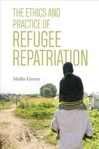 The Ethics and Practice of Refugee Repatriation