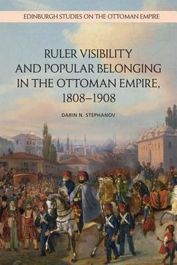 Ruler Visibility and Popular Belonging in the Ottoman Empire, 1808-1908