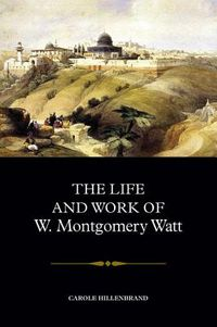 The Life and Work of W. Montgomery Watt