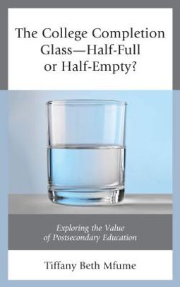 The College Completion Glass?Half-Full or Half-Empty?