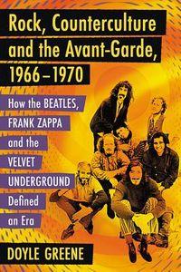 Rock, Counterculture and the Avant-Garde, 1966-1970