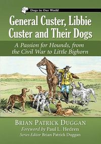 General Custer, Libbie Custer and Their Dogs