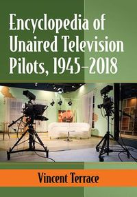 Encyclopedia of Unaired Television Pilots, 1945-2018