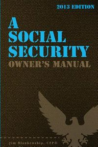 A Social Security Owner's Manual 2013