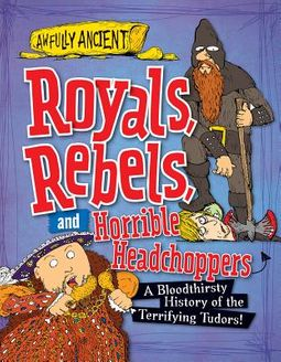 Royals, Rebels, and Horrible Headchoppers