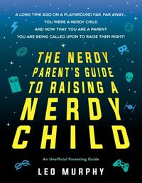 The Nerdy Parent's Guide to Raising a Nerdy Child