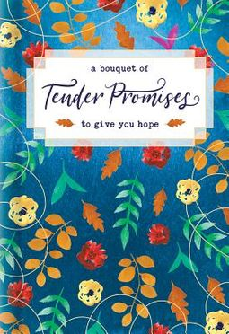 A Bouquet of Tender Promises to Give You Hope