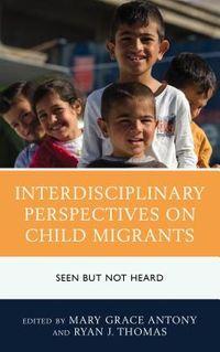 Interdisciplinary Perspectives on Child Migrants