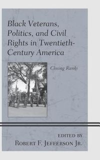 Black Veterans, Politics, and Civil Rights in Twentieth-century America