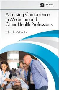 Assessing Competence in Medicine and Other Health Professions