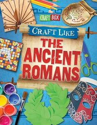 Craft Like the Ancient Romans