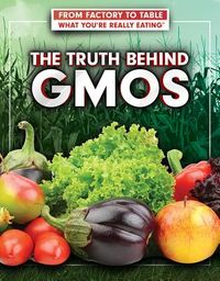 The Truth Behind Gmos