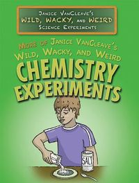 More of Janice Vancleave's Wild, Wacky, and Weird Chemistry Experiments