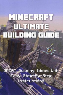 Minecraft Ultimate Building Guide - Great Building Ideas With Easy  Step-by-step Instructions by Minecraft Books (COR)