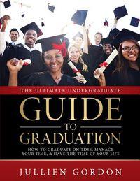 The Ultimate Undergraduate Guide to Graduation