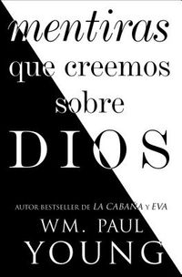 Mentiras que creemos sobre Dios/ Lies We Believe About God