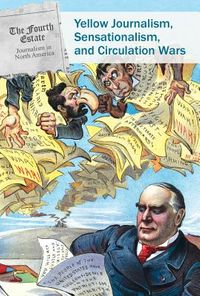 Yellow Journalism, Sensationalism, and Circulation War