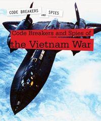 Code Breakers and Spies of the Vietnam War