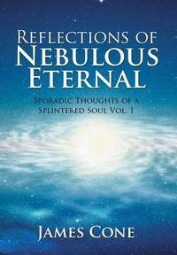 Reflections of Nebulous Eternal
