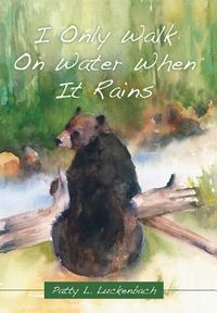 I Only Walk on Water When It Rains