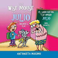 The Wise Mouse and His Friend Julio/El Sabio Rat?n Y Su Amigo Julio