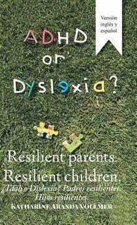 ADHD or Dyslexia? Resilient Parents, Resilient Children