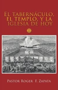 El tabern?culo, el templo, y la iglesia de hoy / The tabernacle, the temple, and the church today