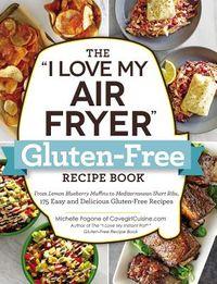 """The """"I Love My Air Fryer"""" Gluten-free Recipe Book"""