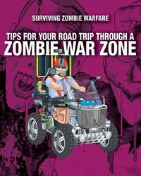 Tips for Your Road Trip Through a Zombie War Zone