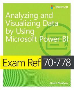 Exam Ref 70-778 Analyzing and Visualizing Data by Using Microsoft Power BI