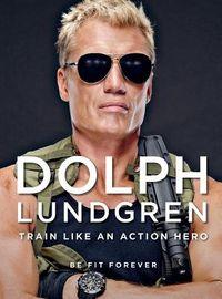 Dolph Lundgren Train Like an Action Hero