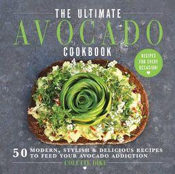 The Ultimate Avocado Cookbook