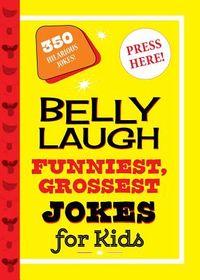 Belly Laugh Funniest, Grossest Jokes for Kids