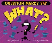 """Question Marks Say """"What""""?"""