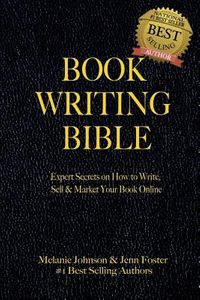 Book Writing Bible : Expert Secrets on How to Write, Sell, & Market Your Book Online