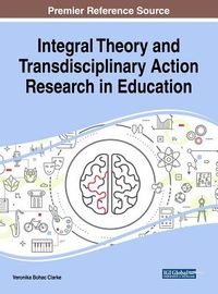 Integral Theory and Transdisciplinary Action Research in Education