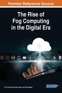 The Rise of Fog Computing in the Digital Era