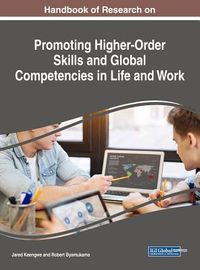 Handbook of Research on Promoting Higher-order Skills and Global Competencies in Life and Work