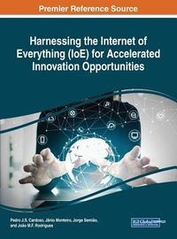 Harnessing the Internet of Everything Ioe for Accelerated Innovation Opportunities
