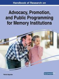 Handbook of Research on Advocacy, Promotion, and Public Programming for Memory Institutions