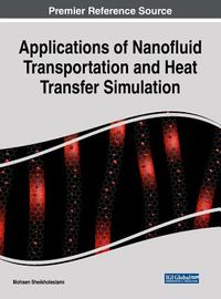 Applications of Nanofluid Transportation and Heat Transfer Simulation