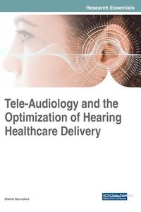 Tele-Audiology and the Optimization of Hearing Healthcare Delivery