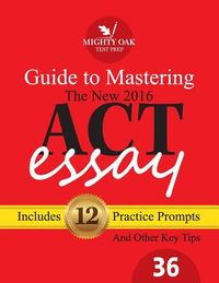 Mighty Oak Guide to Mastering the New 2016 ACT Essay